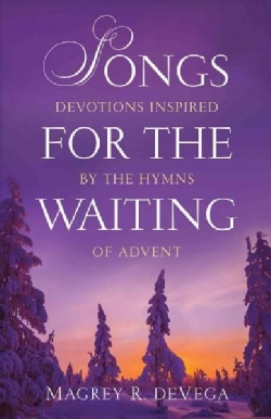 Songs for the Waiting: Reflections on the Songs and Stories of Advent and Christmas (Paperback)