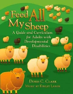 Feed All My Sheep: A Guide and Curriculum for Adults With Developmental Disabilities (Paperback)