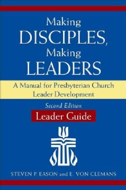 Making Disciples, Making Leaders: A Manual for Presbyterian Church Leader Development (Paperback)