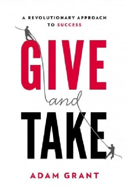 Give and Take: A Revolutionary Approach to Success (Hardcover)