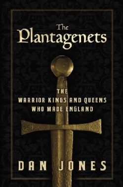 The Plantagenets: The Warrior Kings and Queens Who Made England (Hardcover)