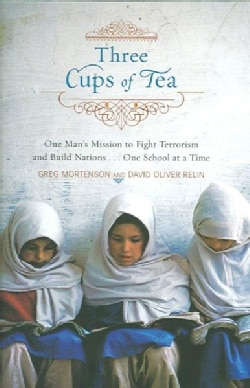 Three Cups of Tea: One Man's Mission to Promote Peace... One School at a Time (Hardcover)