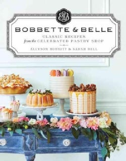 Bobbette & Belle: Classic Recipes from the Celebrated Pastry Shop (Hardcover)