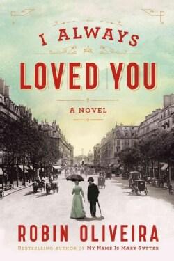 I Always Loved You: A Story of Mary Cassatt and Edgar Degas (Hardcover)