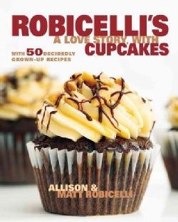 Robicelli's: A Love Story, With Cupcakes: With 50 Decidedly Grown-Up Recipes (Hardcover)