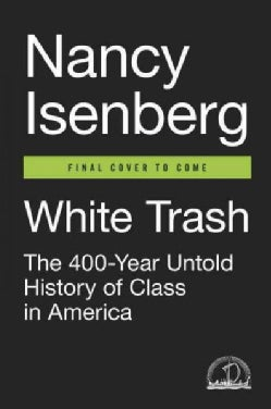 White Trash: The 400-year Untold History of Class in America (Hardcover)
