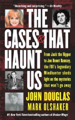 The Cases That Haunt Us: From Jack the Ripper to JonBenet Ramsey, the FBI's Legendary Mindhunter Sheds Light on t... (Paperback)