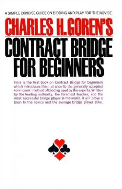 Charles H. Goren's Contract Bridge for Beginners: A Simple Concise Guide on Bidding and Play for the Novice (Paperback)