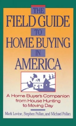 The Field Guide to Home Buying in America: A Home Buyer's Companion from House Hunting to Moving Day (Paperback)