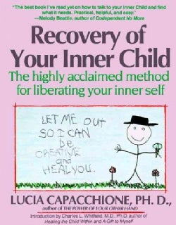 Recovery of Your Inner Child: The Highly Acclaimed Method for Liberating Your Inner Self (Paperback)