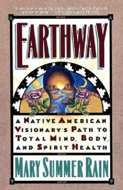 Earthway: A Native American Visionary's Path to Total Mind, Body and Spirit Health (Paperback)