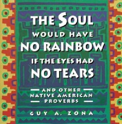 The Soul Would Have No Rainbow If the Eyes Had No Tears: And Other Native American Proverbs (Paperback)