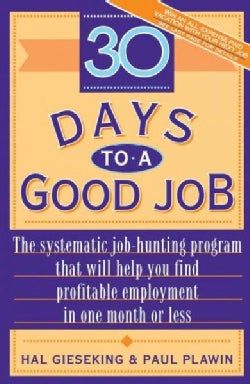 30 Days to a Good Job: The Systematic Job-Hunting Program That Will Help You Find Profitable Employment in One Mo... (Paperback)