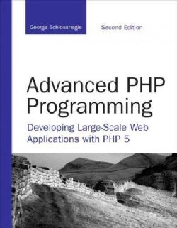 Advanced Php Programming: Developing Large-scale Web Applications With Php 5 (Paperback)