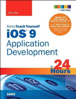 Sams Teach Yourself iOS 9 Application Development in 24 Hours (Paperback)