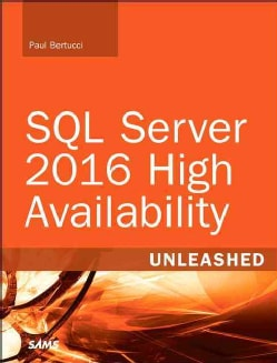 SQL Server 2016 High Availability Unleashed: Includes Content Update Program (Paperback)