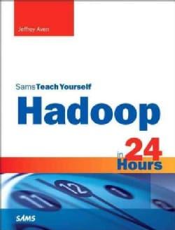 Hadoop in 24 Hours, Sams Teach Yourself (Paperback)