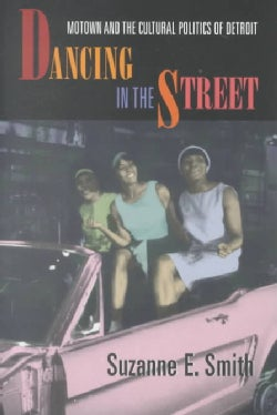 Dancing in the Street: Motown and the Cultural Politics of Detroit (Paperback)