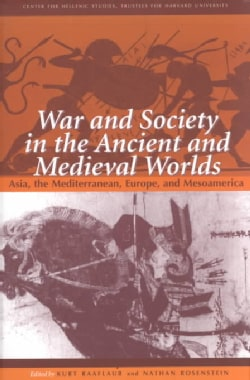 War and Society in the Ancient and Medieval Worlds: Asia, the Mediterranean, Europe, and Mesoamerica (Paperback)