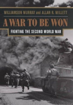 A War to Be Won: Fighting the Second World War (Paperback)