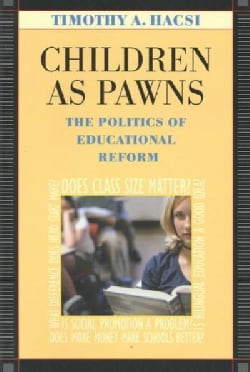 Children As Pawns: The Politics of Educational Reform (Paperback)