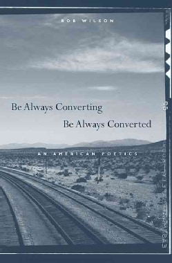 Be Always Converting, Be Always Converted: An American Poetics (Hardcover)