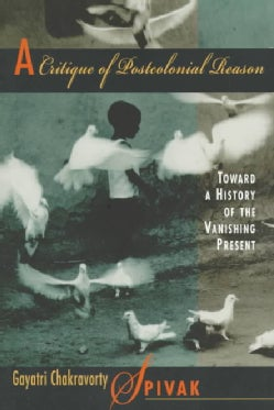 A Critique of Postcolonial Reason: Toward a History of the Vanishing Present (Paperback)