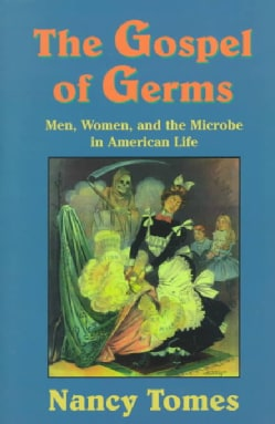 The Gospel of Germs: Men, Women, and the Microbe in American Life (Paperback)