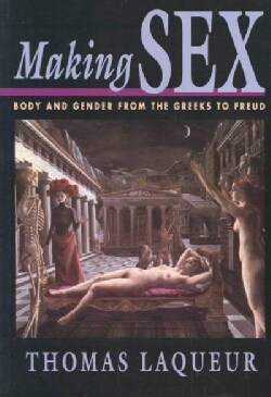 Making Sex: Body and Gender from the Greeks to Freud (Paperback)