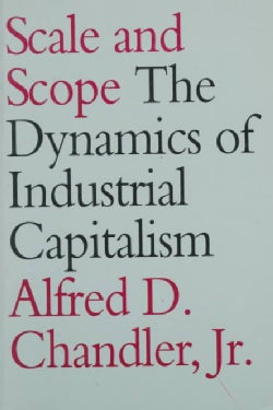 Scale and Scope: The Dynamics of Industrial Capitalism (Paperback)