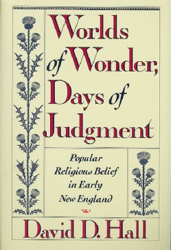 Worlds of Wonder, Days of Judgement: Popular Religious Belief in Early New England (Paperback)