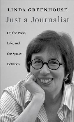 Just a Journalist: On the Press, Life, and the Spaces Between (Hardcover)
