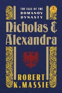 Nicholas and Alexandra: The Fall of the Romanov Dynasty (Hardcover)