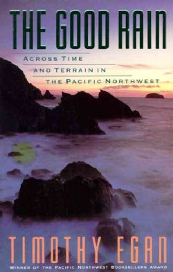 The Good Rain: Across Time and Terrain in the Pacific Northwest (Paperback)
