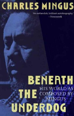 Beneath the Underdog: His World As Composed by Mingus (Paperback)