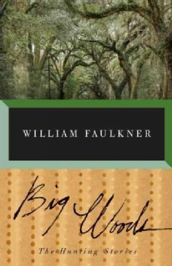 Big Woods: The Hunting Stories of William Faulkner (Paperback)