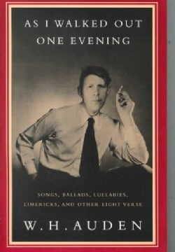 As I Walked Out One Evening: Songs, Ballads, Lullabies, Limericks, and Other Light Verse (Paperback)