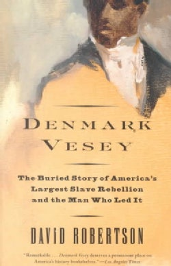 Denmark Vesey: The Buried Story of America's Largest Slave Rebellion and the Man Who Led It (Paperback)