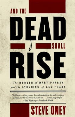 And the Dead Shall Rise: The Murder of Mary Phagan and the Lynching of Leo Frank (Paperback)
