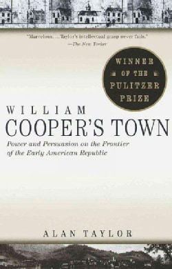William Cooper's Town: Power and Persuasion on the Frontier of the Early American Republic (Paperback)
