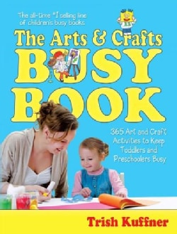 The Arts and Crafts Busy Book: 365 Art and Craft Activities to Keep Toddlers and Preschoolers Busy (Paperback)