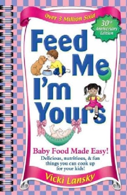 Feed Me I'm Yours: Baby Food Made Easy (Paperback)