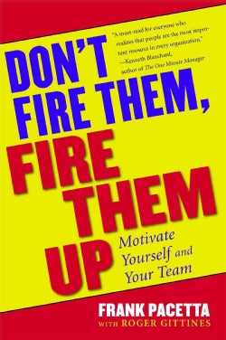 Don't Fire Them, Fire Them Up: Motivate Yourself and Your Team (Paperback)