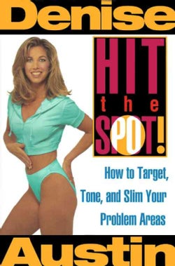 Hit the Spot!: How to Target, Tone, and Slim Your Problem Areas (Paperback)