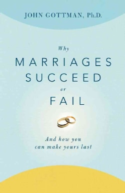 Why Marriages Succeed or Fail: And How You Can Make Yours Last (Paperback)