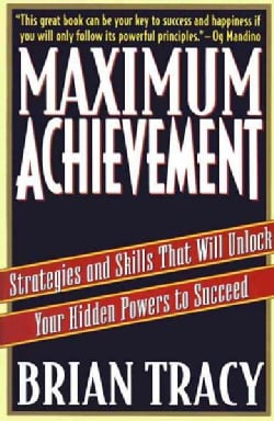 Maximum Achievement: Strategies and Skills That Will Unlock Your Hidden Powers to Succeed (Paperback)