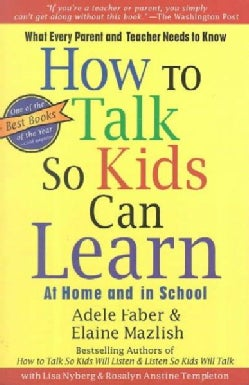How to Talk So Kids Can Learn: What Every Parent and Teacher Needs to Know (Paperback)