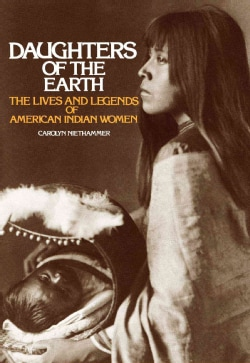 Daughters of the Earth: The Lives and Legends of American Indian Women (Paperback)