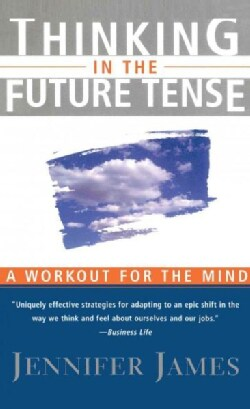 Thinking in the Future Tense: A Workout for the Mind (Paperback)