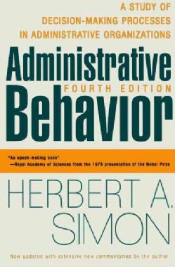 Administrative Behavior: A Study of Decision-Making Processes in Administrative Organizations (Paperback)